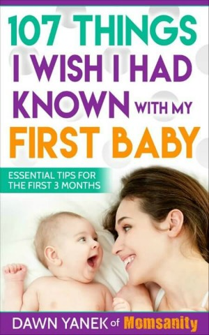 107 Things I Wish I Had Known with My First Baby - practical parenting tips for new moms