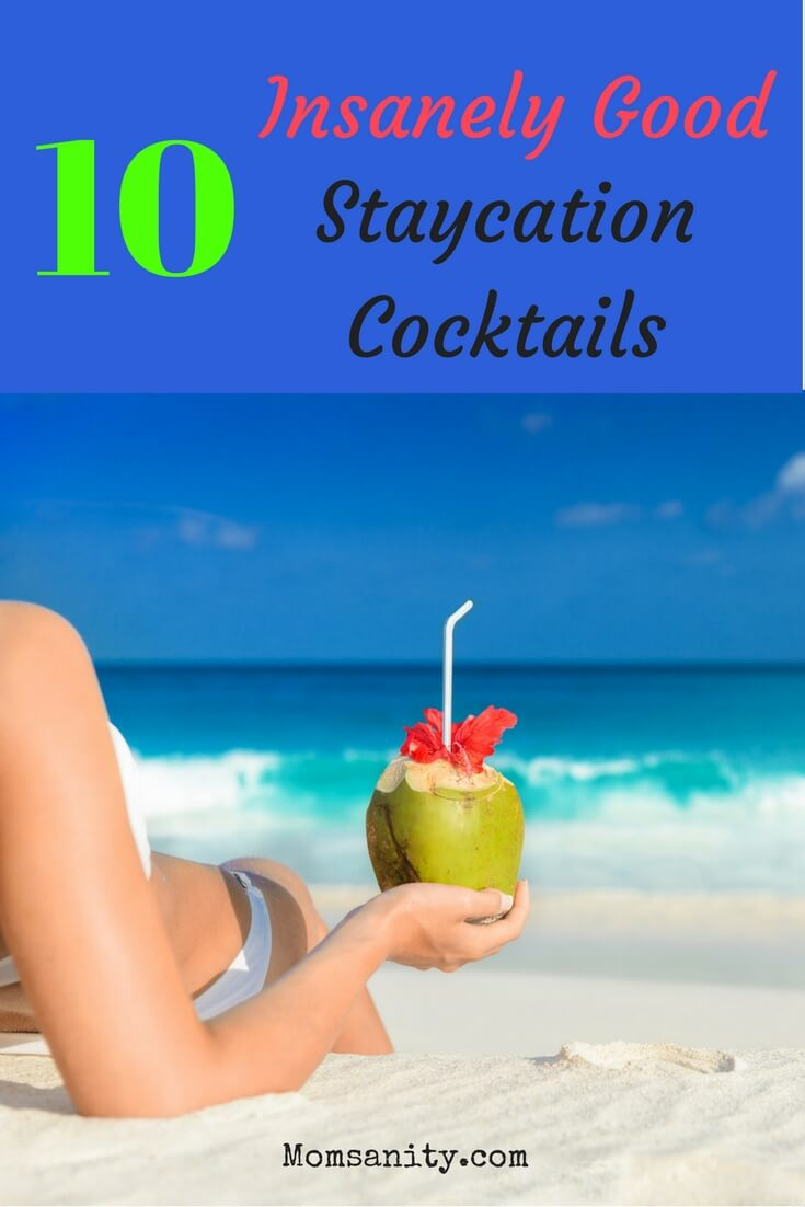 10 Insanely Good Staycation Cocktails for Moms